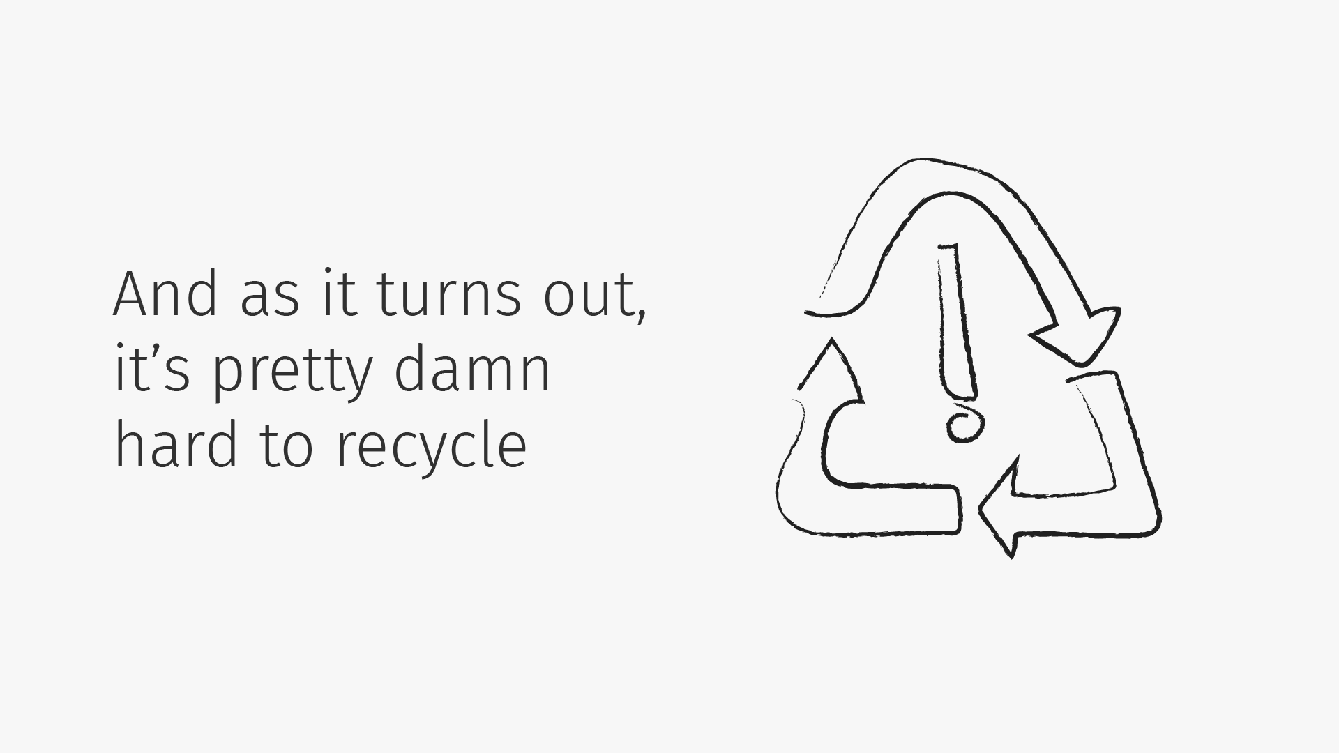 Damn hard 2 recycle